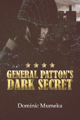 General Patton's Dark Secret (Paperback): Dominic Mumeka