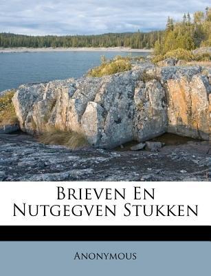 Brieven En Nutgegven Stukken (Dutch, Paperback): Anonymous