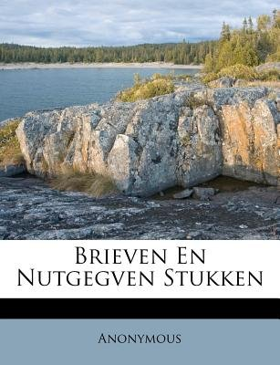 Brieven En Nutgegven Stukken (Dutch, Paperback): Anonymous
