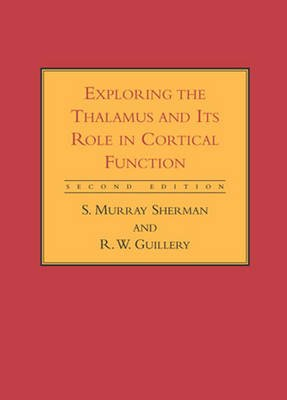 Exploring the Thalamus and Its Role in Cortical Function (Paperback, second edition): S. Murray Sherman, R. W Guillery