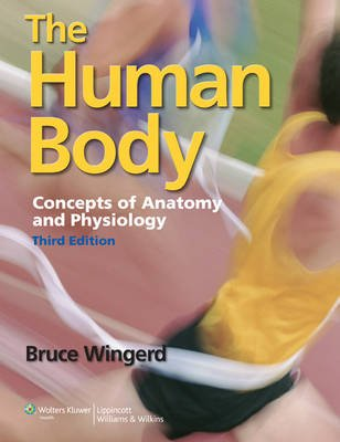 The Human Body - Concepts of Anatomy and Physiology (Paperback, 3rd edition): Bruce Wingerd