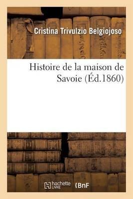 Histoire de La Maison de Savoie (French, Paperback): Cristina Trivulzio Belgiojoso