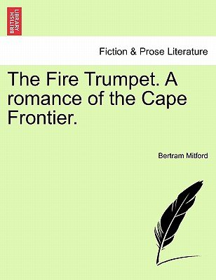 The Fire Trumpet. a Romance of the Cape Frontier. (Paperback): Bertram Mitford