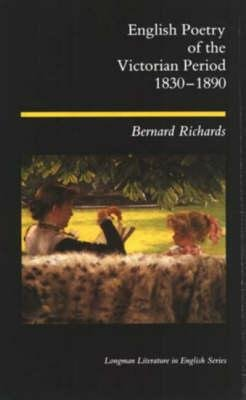 English Poetry of the Victorian Period, 1830-90 (Hardcover): Bernard Richards