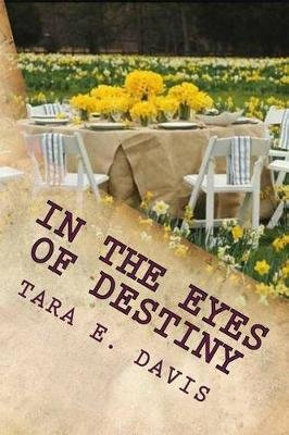 In the Eyes of Destiny - My Life...My Story (Paperback): Tara Davis-Thornton
