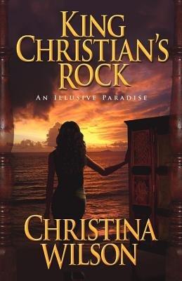 King Christian's Rock - An Illusive Paradise: Christina Wilson