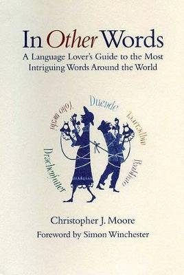 In Other Words - A Language Lover's Guide to the Most Intriguing Words Around the World (Hardcover): Christopher J. Moore