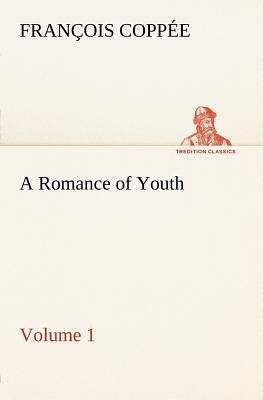 A Romance of Youth - Volume 1 (Paperback): Francois Coppe