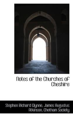 Notes of the Churches of Cheshire (Hardcover): Stephen Richard Glynne