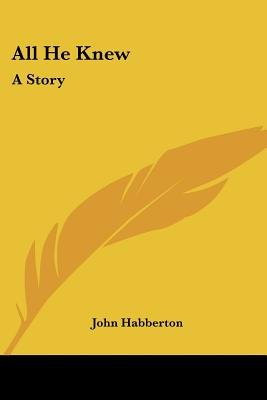 All He Knew - A Story (Paperback): John Habberton