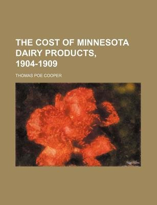 The Cost of Minnesota Dairy Products, 1904-1909 (Paperback): Thomas Poe Cooper