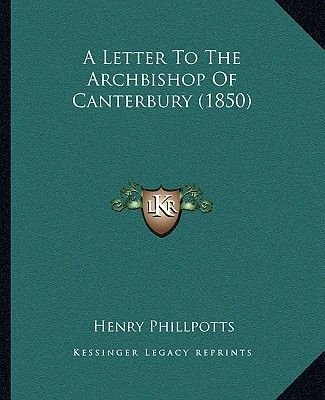 A Letter to the Archbishop of Canterbury (1850) (Paperback): Henry Phillpotts