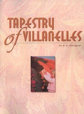 Tapestry of Villanelles (Electronic book text): E. E. Almaguer