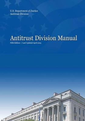 Antitrust Division Manual - Fifth Edition (Paperback): U.S. Department of Justice, Antitrust Division