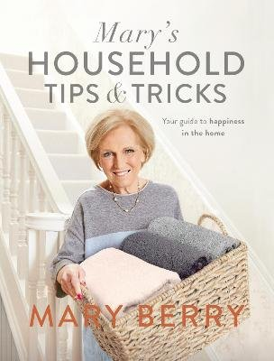 Mary's Household Tips and Tricks - Your Guide to Happiness in the Home (Hardcover): Mary Berry