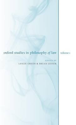 Oxford Studies in Philosophy of Law: Volume 1 (Hardcover, New): Leslie Green, Brian Leiter