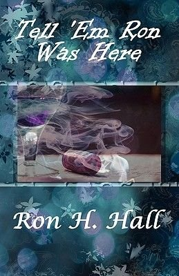 Tell 'em Ron Was Here (Paperback): Ron , H. Hall