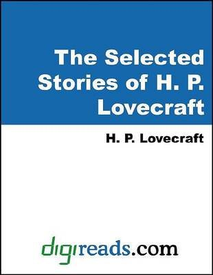 The Selected Stories of H. P. Lovecraft (Electronic book text): H. P Lovecraft