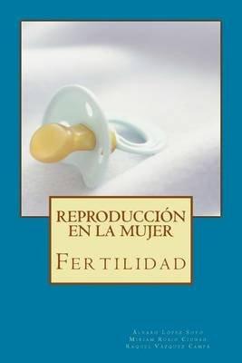 Reproduccion En La Mujer - Fertilidad (Spanish, Paperback): Alvaro Lopez Soto, Miriam Rubio Ciudad, Raquel Vazquez Campa