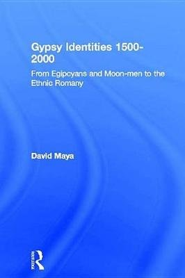 Gypsy Identities 1500-2000 - From Egipcyans and Moon-men to the Ethnic Romany (Electronic book text): David Mayall