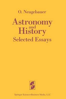 Astronomy and History - Selected Essays (English, German, Paperback): Otto Neugebauer