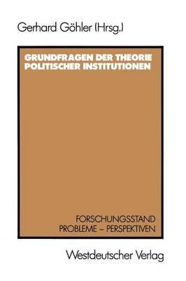 Grundfragen Der Theorie Politischer Institutionen - Forschungsstand - Probleme - Perspektiven (German, Paperback, 1987):...