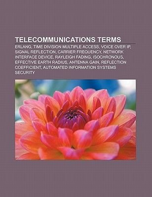 Telecommunications Terms - ERLANG, Time Division Multiple Access, Voice Over IP, Signal Reflection, Carrier Frequency, Network...