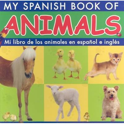 My Spanish Book of Animals/Mi Libro de Los Animales En Espanol E Ingles (English, Spanish, Board book, illustrated edition):...