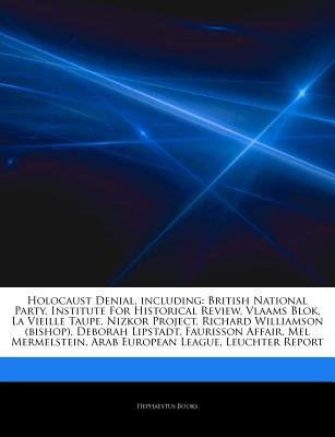 Articles on Holocaust Denial, Including - British National Party, Institute for Historical Review, Vlaams Blok, La Vieille...
