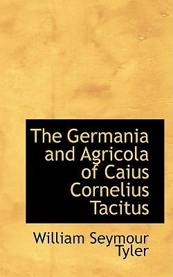 The Germania and Agricola of Caius Cornelius Tacitus (Hardcover): William Seymour Tyler