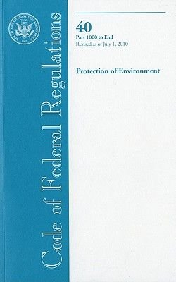 Code of Federal Regulations, Title 40, Protection of Environment, PT. 1000-End, Revised as of July 1, 2010 (Paperback,...