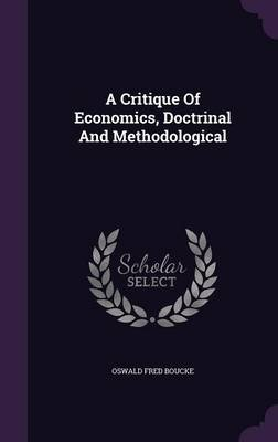 A Critique of Economics, Doctrinal and Methodological (Hardcover): Oswald Fred Boucke