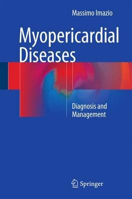 Myopericardial Diseases - Diagnosis and Management (Hardcover, 1st ed. 2016): Massimo Imazio
