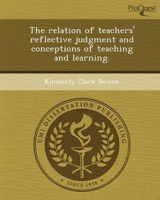 The Relation of Teachers' Reflective Judgment and Conceptions of Teaching and Learning (Paperback): Kimberly Clark Bowen