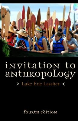 Invitation to Anthropology (Paperback, 4th Revised edition): Luke Eric Lassiter
