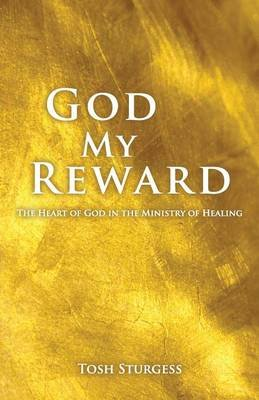 God My Reward (Paperback): Tosh Sturgess