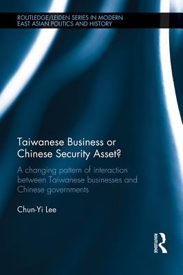 Taiwanese Business or Chinese Security Asset - A changing pattern of interaction between Taiwanese businesses and Chinese...
