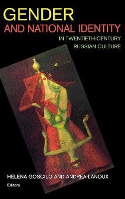 Gender and National Identity in Twentieth-century Russian Culture (Hardcover, New): Helena Goscilo, Andrea Lanoux