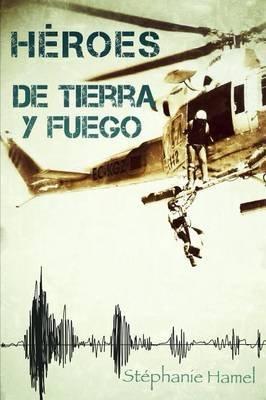 Heroes de tierra y fuego (Spanish, Paperback): Stephanie Hamel