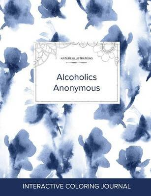 Adult Coloring Journal - Alcoholics Anonymous (Nature Illustrations, Blue Orchid) (Paperback): Courtney Wegner