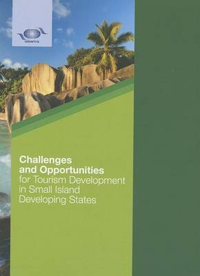 Challenges and Opportunities for Tourism Development in Small Island Developing States (Paperback): World Tourism Organization