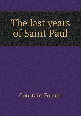 The Last Years of Saint Paul (Paperback): Constant Henri Fouard
