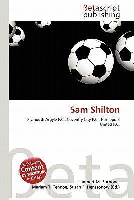 Sam Shilton (Paperback): Lambert M. Surhone, Mariam T. Tennoe, Susan F. Henssonow