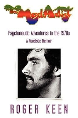 The Mad Artist - Psychonautic Adventures in the 1970s (Paperback): Roger Keen
