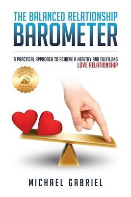 The Balanced Relationship Barometer - Make Your Love Relationship the Best It Can Be. (Paperback): Michael Gabriel