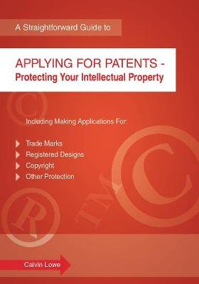 Applying for Patents - A Straightforward Guide (Paperback, Revised edition): Calvin Lowe