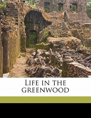 Life in the Greenwood (Paperback): Marion Florence Lansing, Charles Copeland