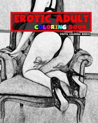 Erotic Adult Coloring Book (Paperback): Erotic Coloring Books ...