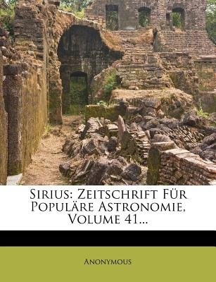 Sirius - Zeitschrift Fur Populare Astronomie, Volume 41... (English, German, Paperback): Anonymous