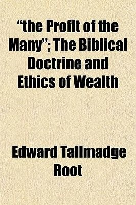 """The Profit of the Many,"" the Biblical Doctrine and Ethics of Wealth; The Biblical Doctrine and Ethics of Wealth (Paperback):..."